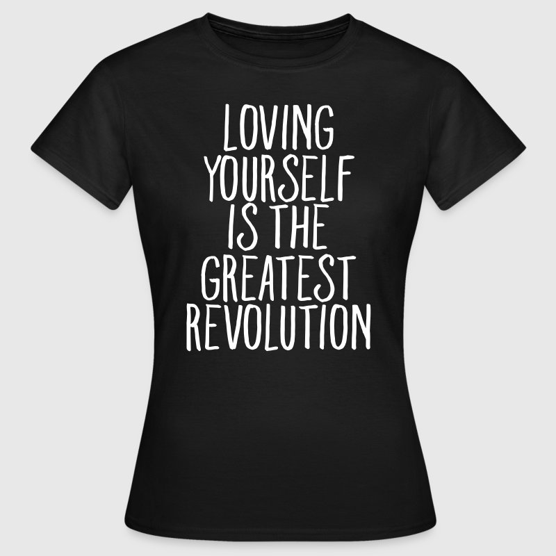 Loving Yourself Is The Greatest Revolution - Women's T-Shirt