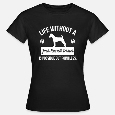 Jack Russell Dog shirt: Life without a Jack Russell = pointless - Women's T-Shirt