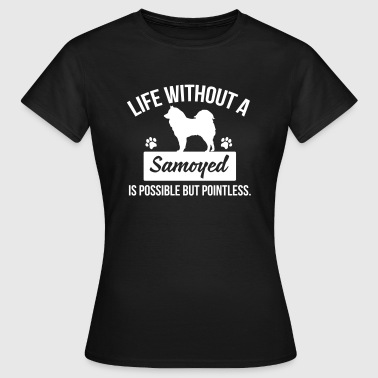 Dog shirt: Life without a Samoyed is pointless - T-shirt Femme