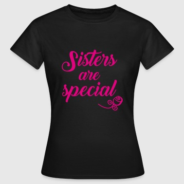 Sisters are Special - Vrouwen T-shirt