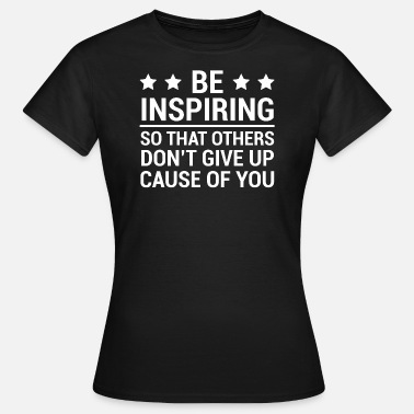 Inspirant Soyez inspirant Cool T-shirt de citation inspirante - T-shirt Femme
