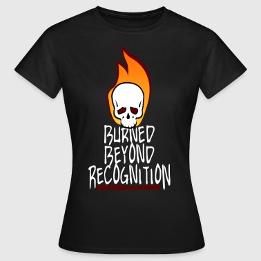Burned Beyond Recognition  - Vrouwen T-shirt