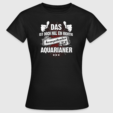 T-Shirt Ein kompetenter Aquarianer - Frauen T-Shirt