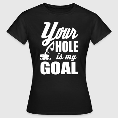 digger / power shovel: your hole is my goal - T-shirt dam