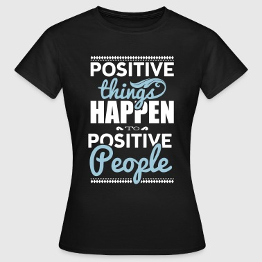 Positive things happen to positive people - T-shirt Femme