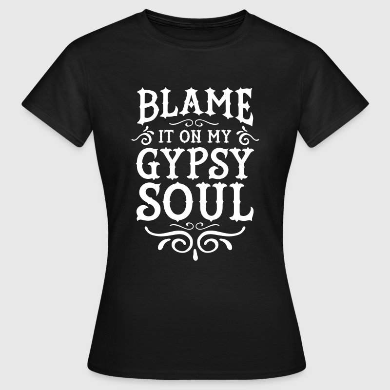 Blame It On My Gypsy Soul - Vrouwen T-shirt