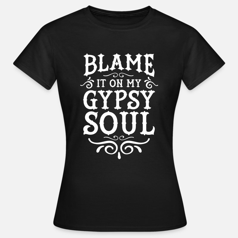 Cool Camisetas - Blame It On My Gypsy Soul - Camiseta mujer negro