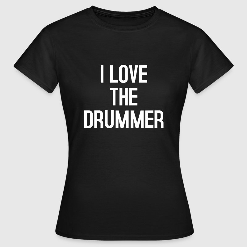 I Love the drummer - Camiseta mujer