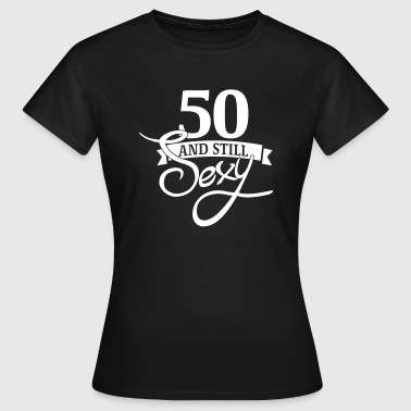 50 and still sexy - Vrouwen T-shirt