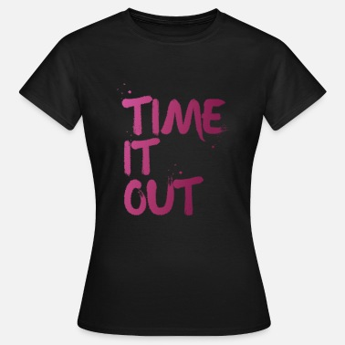 Time Out Time it out - Women's T-Shirt