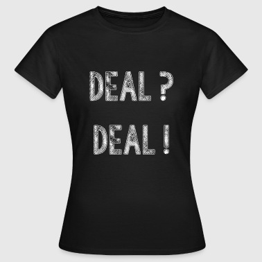 Deal Deal - Women's T-Shirt