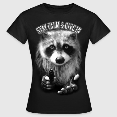 STAY CALM & GIVE IN - Frauen T-Shirt