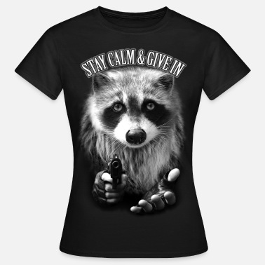 Raccoon STAY CALM & GIVE IN - Frauen T-Shirt