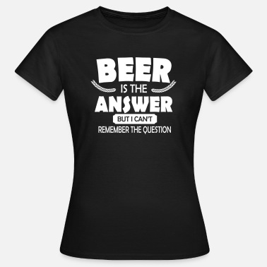 Music Is The Answer Beer is the answer - Women's T-Shirt