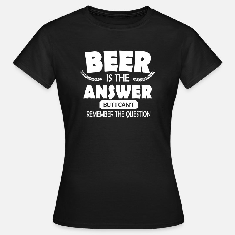Bier T-Shirts - Beer is the answer - Vrouwen T-shirt zwart