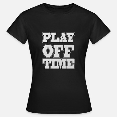 Playoff playoff Time - Vrouwen T-shirt