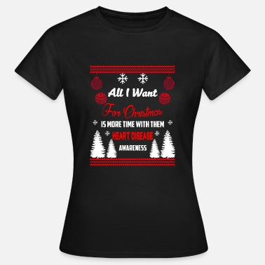Disease Heart Disease Awareness! All I Want For Christmas! - Women's T-Shirt
