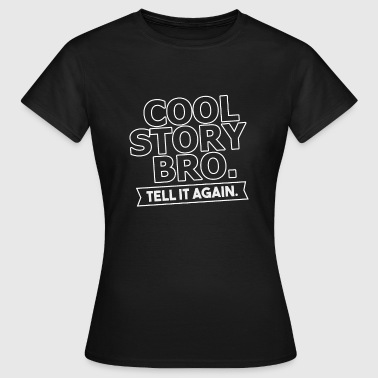 Cool Story Bro Tell It Again 14 Cool Story Bro Tell It Again - Vrouwen T-shirt