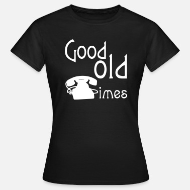 Good Old Times Good old Times - Women's T-Shirt