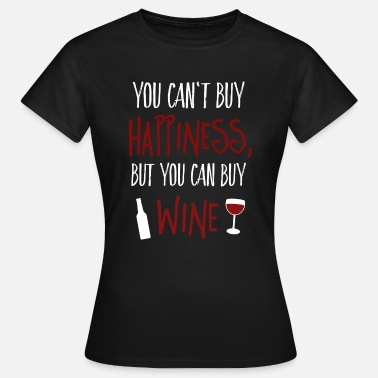 You Cant Buy Happiness Cant buy happiness, but wine - Vrouwen T-shirt