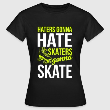Haters gonna hate. Skaters gonna skate - Camiseta mujer