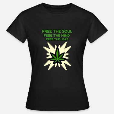 Free Soul FREE THE SOUL - FREE THE MIND - FREE THE LEAF - Women's T-Shirt