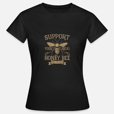 Bees Support Your Local Honey Bee Save the Bees Keeper - Women's T-Shirt