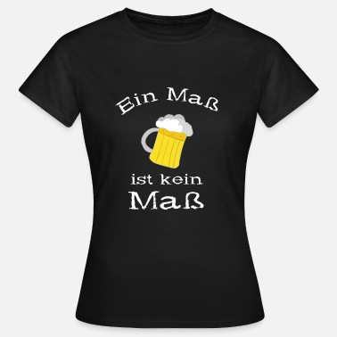 Womens Gun Shoot A measure is not a measure Oktoberfest beer stein gift - Women's T-Shirt