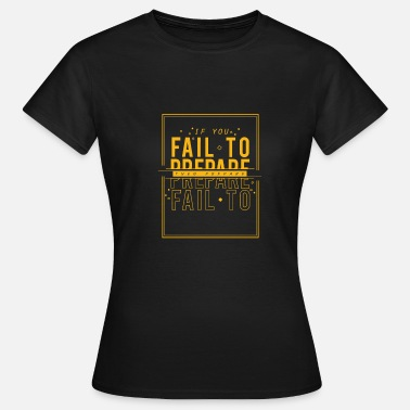 Prepare If you fail to prepare then prepare to fail - Women's T-Shirt