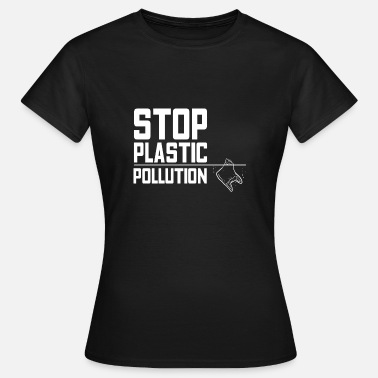 Pollute Stop the pollution! - Women's T-Shirt