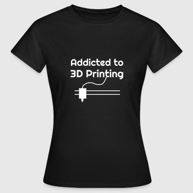 3D Printing - 3D Printing - Addicted - Women's T-Shirt