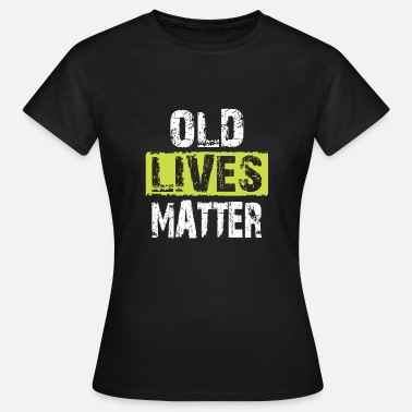 Old Style Old Lives Matter - Vintage Retro Style - Maglietta da donna
