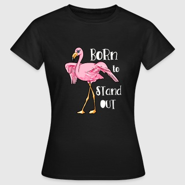 Stand Out Born to stand out Flamingo - Women's T-Shirt