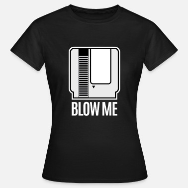 Video Game Blow Me Retro Console Gamer Cartridge Videogame - Women's T-Shirt
