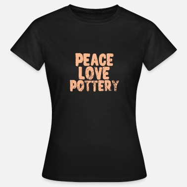 Pottery Peace Love Pottery - Women's T-Shirt