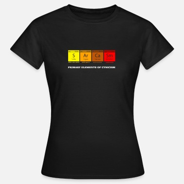 Sarcasm Cynical Sarcasm first elements of cynicism - Women's T-Shirt