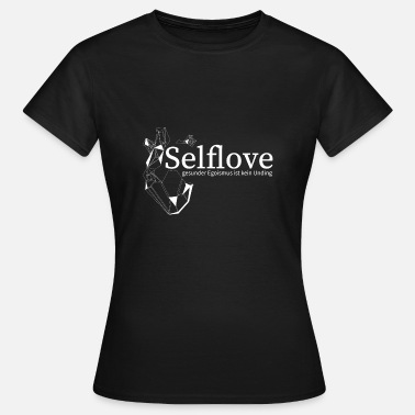 Absurd Selflove - healthy selfishness is no absurdity - Women's T-Shirt