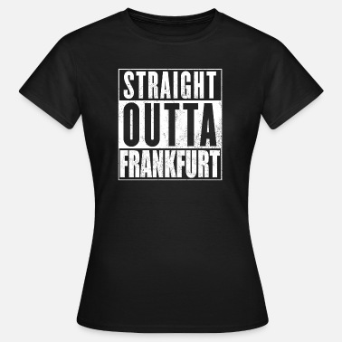 Straight Outta Hessen Straight Outta Frankfurt - Frauen T-Shirt