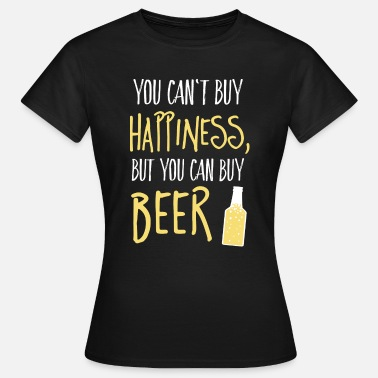 You Cant Buy Happiness Cant buy happiness, but beer - Vrouwen T-shirt