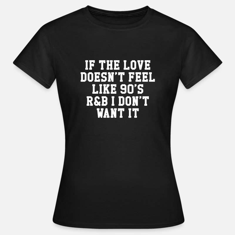 Love T-Shirts -  If The Love Doesn't Feel Like 90's r&b  - Vrouwen T-shirt zwart