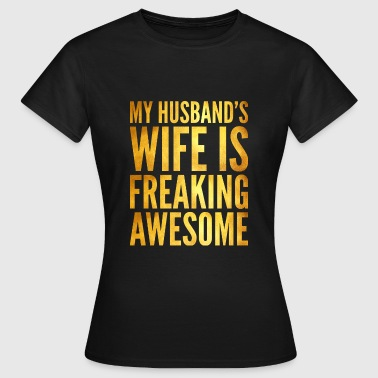 My Husband's Wife Is Freaking Awesome - Women's T-Shirt