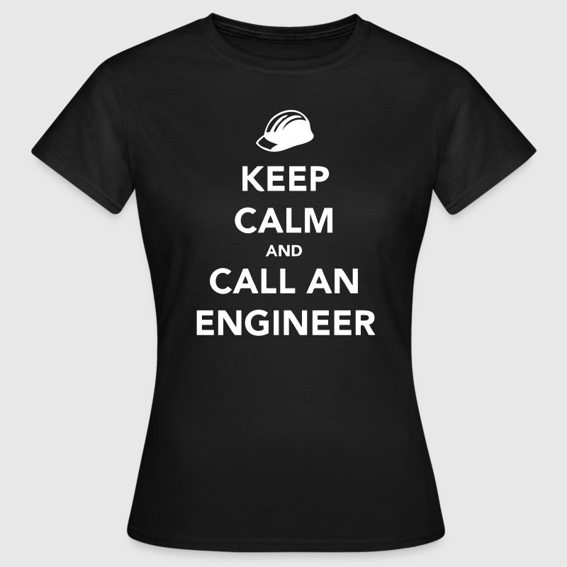 Keep Calm and Call an Engineer - Women's T-Shirt