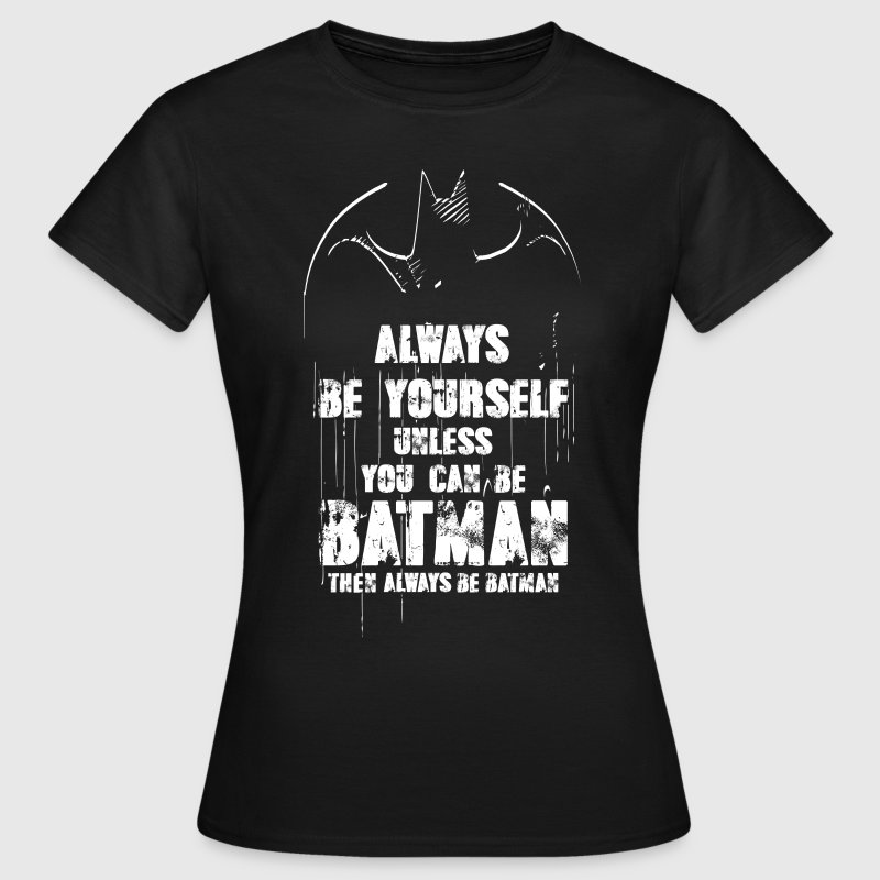 DC Comics Batman Quote Always Be Yourself - Dame-T-shirt