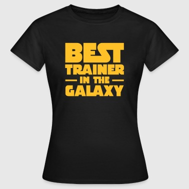 Best Trainer In The Galaxy - Vrouwen T-shirt