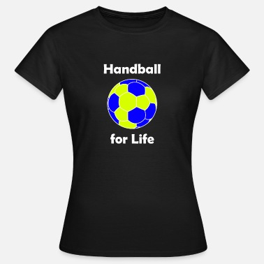 Handball Game Handball, Handball for life, Handball game - Women's T-Shirt