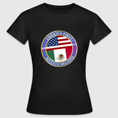 AMERICA FIRST MEXICO SECOND - Frauen T-Shirt