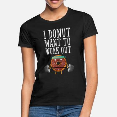 Fitness I Donut Want To Work Out - Women's T-Shirt