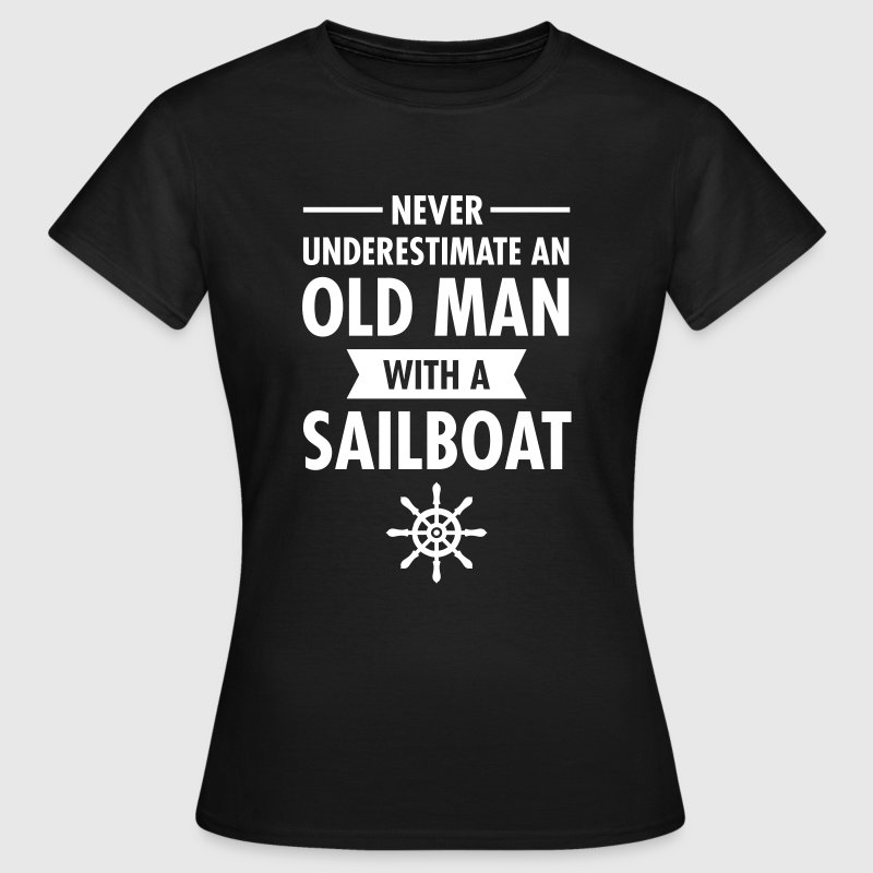 Never Underestimate An Old Man With A Sailboat - Women's T-Shirt