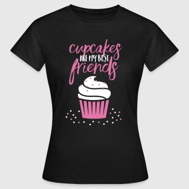 Cupcakes are my best friends - Women's T-Shirt