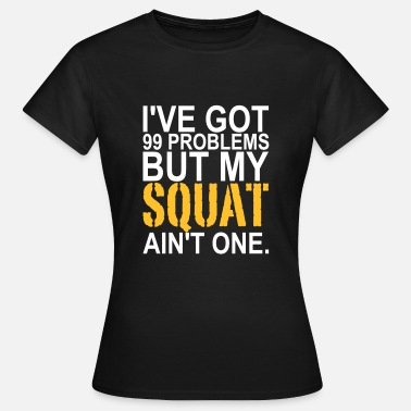 Lift 99 Problems, Training, Crossfit, No Pain, Squat - Frauen T-Shirt